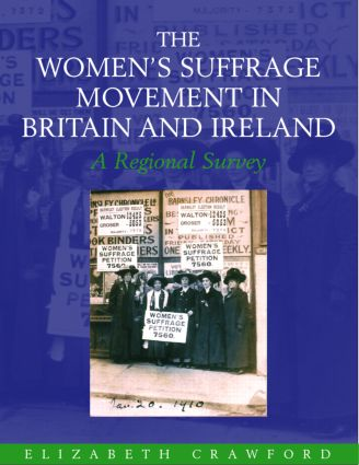 The Women's Suffrage Movement in Britain and Ireland: A Regional Survey, 1st Edition (Hardback) book cover