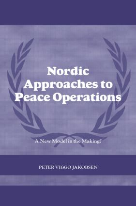 Nordic Approaches to Peace Operations: A New Model in the Making (Hardback) book cover