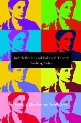 Judith Butler and Political Theory: Troubling Politics, 1st Edition (Paperback) book cover
