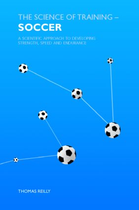 The Science of Training - Soccer: A Scientific Approach to Developing Strength, Speed and Endurance book cover