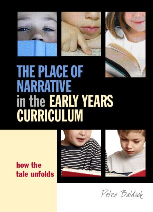 The Place of Narrative in the Early Years Curriculum: How the Tale Unfolds, 1st Edition (Paperback) book cover