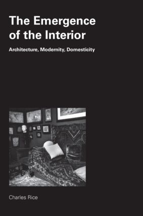 The Emergence of the Interior: Architecture, Modernity, Domesticity (Paperback) book cover