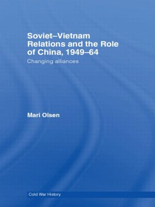 Soviet-Vietnam Relations and the Role of China 1949-64: Changing Alliances (Hardback) book cover