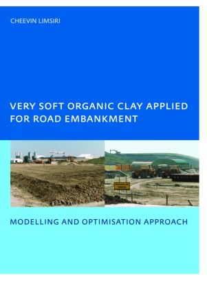 Very Soft Organic Clay Applied for Road Embankment: Modelling and Optimisation Approach, UNESCO-IHE PhD, Delft, the Netherlands (Paperback) book cover