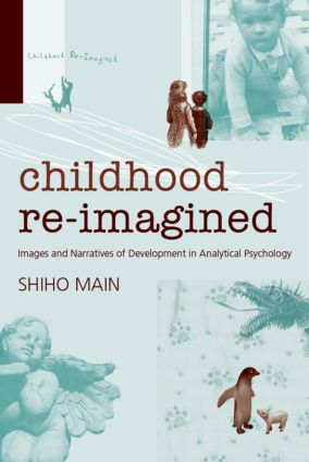 Childhood Re-imagined: Images and Narratives of Development in Analytical Psychology (Paperback) book cover