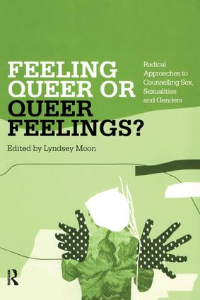 Feeling Queer or Queer Feelings?: Radical Approaches to Counselling Sex, Sexualities and Genders book cover
