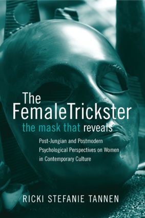 The Female Trickster: The Mask That Reveals, Post-Jungian and Postmodern Psychological Perspectives on Women in Contemporary Culture, 1st Edition (Paperback) book cover