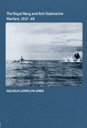 The Royal Navy and Anti-Submarine Warfare, 1917-49 (Hardback) book cover