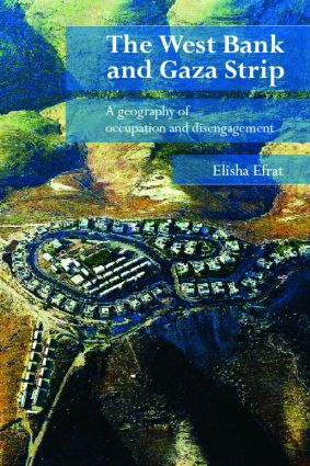 The West Bank and Gaza Strip: A Geography of Occupation and Disengagement, 1st Edition (Hardback) book cover