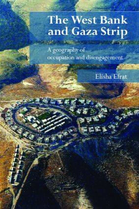 The West Bank and Gaza Strip: A Geography of Occupation and Disengagement, 1st Edition (e-Book) book cover