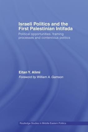 Israeli Politics and the First Palestinian Intifada: Political Opportunities, Framing Processes and Contentious Politics book cover