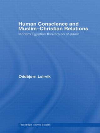 Human Conscience and Muslim-Christian Relations: Modern Egyptian Thinkers on al-damir, 1st Edition (Hardback) book cover