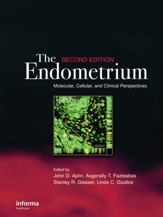 The Endometrium: Molecular, Cellular and Clinical Perspectives, Second Edition book cover