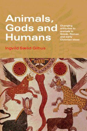 Animals, Gods and Humans: Changing Attitudes to Animals in Greek, Roman and Early Christian Thought, 1st Edition (Paperback) book cover