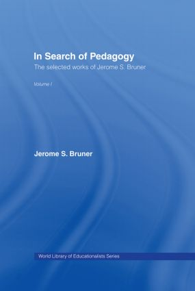 In Search of Pedagogy Volume I: The Selected Works of Jerome Bruner, 1957-1978 book cover