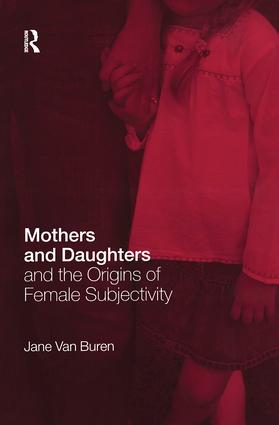 Mothers and Daughters and the Origins of Female Subjectivity: 1st Edition (Paperback) book cover