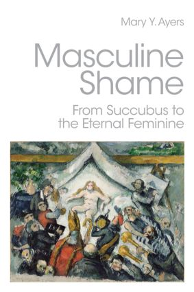Masculine Shame: From Succubus to the Eternal Feminine (Paperback) book cover