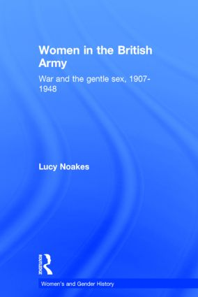 Women in the British Army: War and the Gentle Sex, 1907–1948 book cover