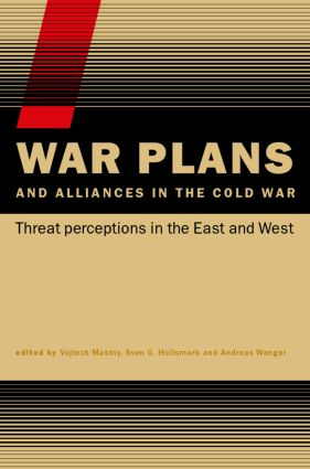War Plans and Alliances in the Cold War: Threat Perceptions in the East and West, 1st Edition (Hardback) book cover