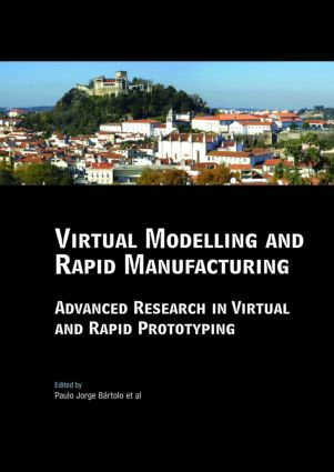 Virtual Modelling and Rapid Manufacturing: Advanced Research in Virtual and Rapid Prototyping Proc. 2nd Int. Conf. on Advanced Research in Virtual and Rapid Prototyping, 28 Sep-1 Oct 2005, Leiria, Portugal, 1st Edition (Hardback) book cover