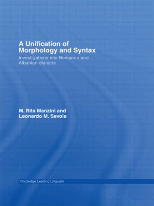 A Unification of Morphology and Syntax: Investigations into Romance and Albanian Dialects (Hardback) book cover