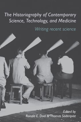 The Historiography of Contemporary Science, Technology, and Medicine: Writing Recent Science (Paperback) book cover