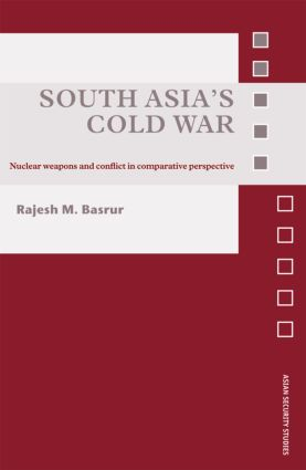 South Asia's Cold War: Nuclear Weapons and Conflict in Comparative Perspective (Hardback) book cover