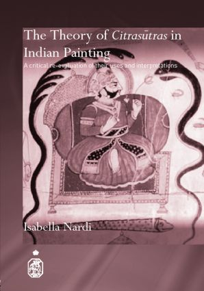 The Theory of Citrasutras in Indian Painting: A Critical Re-evaluation of their Uses and Interpretations (Hardback) book cover