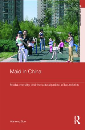 Maid In China: Media, Morality, and the Cultural Politics of Boundaries (Hardback) book cover