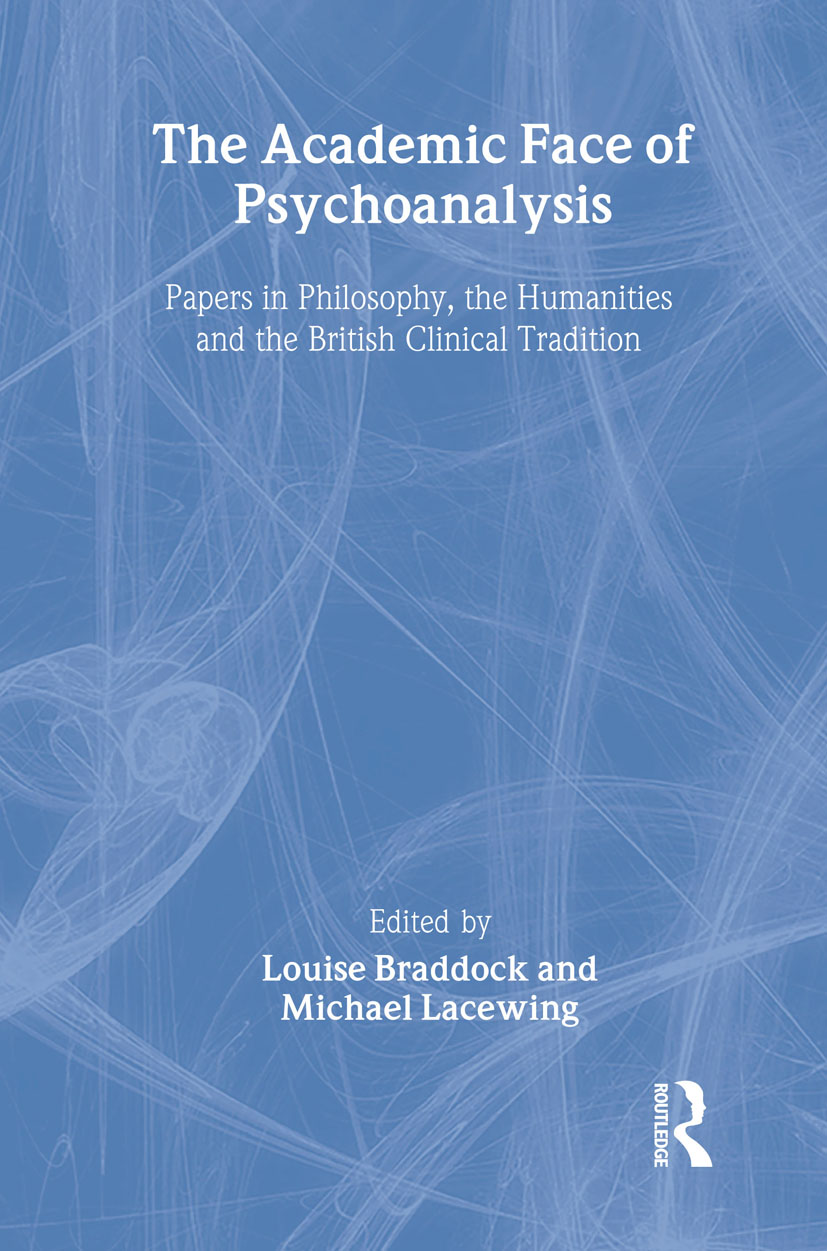 The Academic Face of Psychoanalysis: Papers in Philosophy, the Humanities, and the British Clinical Tradition, 1st Edition (Hardback) book cover