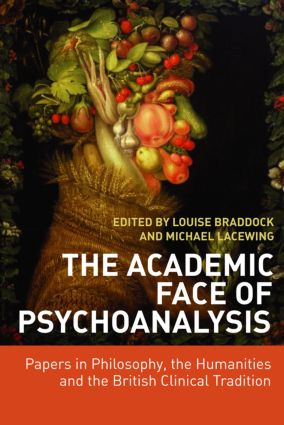 The Academic Face of Psychoanalysis: Papers in Philosophy, the Humanities, and the British Clinical Tradition (Paperback) book cover