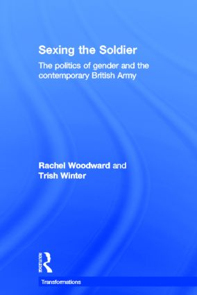 Sexing the Soldier: The Politics of Gender and the Contemporary British Army book cover