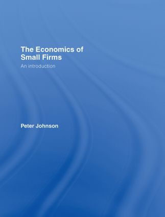 The Economics of Small Firms: An Introduction, 1st Edition (Hardback) book cover