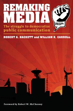 Remaking Media: The Struggle to Democratize Public Communication book cover