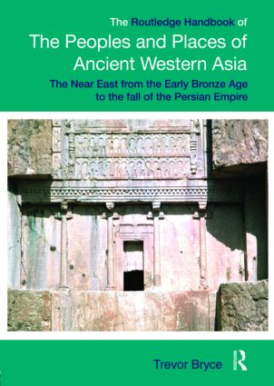 The Routledge Handbook of the Peoples and Places of Ancient Western Asia: The Near East from the Early Bronze Age to the fall of the Persian Empire (Hardback) book cover