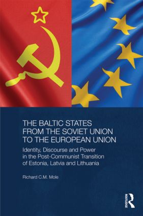The Baltic States from the Soviet Union to the European Union: Identity, Discourse and Power in the Post-Communist Transition of Estonia, Latvia and Lithuania, 1st Edition (Hardback) book cover