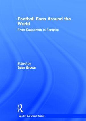 Football Fans Around the World: From Supporters to Fanatics, 1st Edition (Hardback) book cover