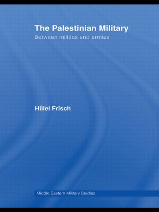 The Palestinian Military: Between Militias and Armies book cover