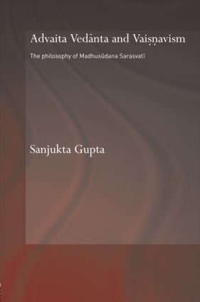 Advaita Vedanta and Vaisnavism: The Philosophy of Madhusudana Sarasvati (Hardback) book cover