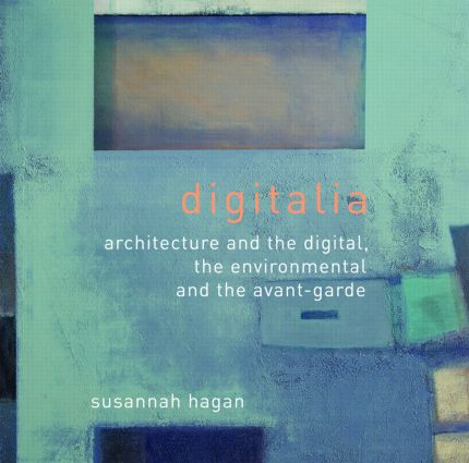 Digitalia: Architecture and the Digital, the Environmental and the Avant-Garde, 1st Edition (Paperback) book cover