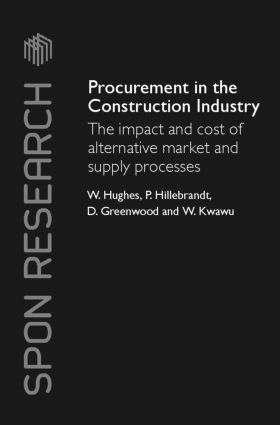 Procurement in the Construction Industry: The Impact and Cost of Alternative Market and Supply Processes (Hardback) book cover