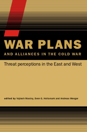War Plans and Alliances in the Cold War: Threat Perceptions in the East and West, 1st Edition (Paperback) book cover