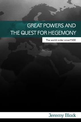 Great Powers and the Quest for Hegemony: The World Order since 1500, 1st Edition (Paperback) book cover