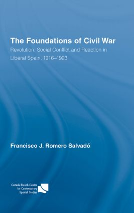 The Foundations of Civil War: Revolution, Social Conflict and Reaction in Liberal Spain, 1916–1923, 1st Edition (Hardback) book cover