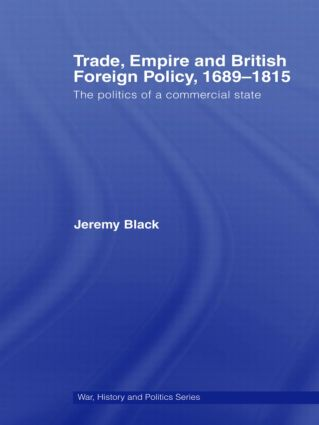 Trade, Empire and British Foreign Policy, 1689–1815: Politics of a Commercial State (Hardback) book cover