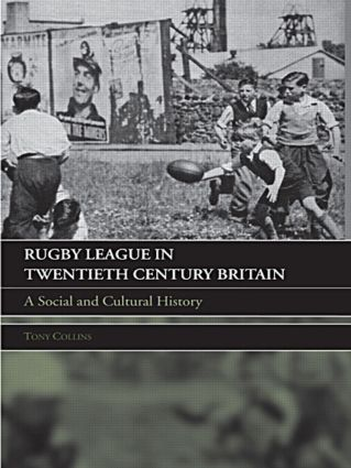 Rugby League in Twentieth Century Britain: A Social and Cultural History (Paperback) book cover