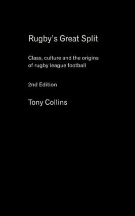 Rugby's Great Split: Class, Culture and the Origins of Rugby League Football book cover