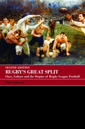 Rugby's Great Split: Class, Culture and the Origins of Rugby League Football, 2nd Edition (e-Book) book cover