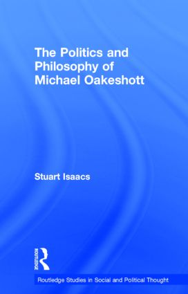 The Politics and Philosophy of Michael Oakeshott (Hardback) book cover