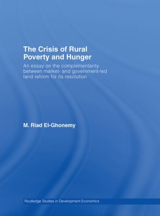 The Crisis of Rural Poverty and Hunger: An Essay on the Complementarity between Market- and Government-Led Land Reform for its Resolution (Hardback) book cover